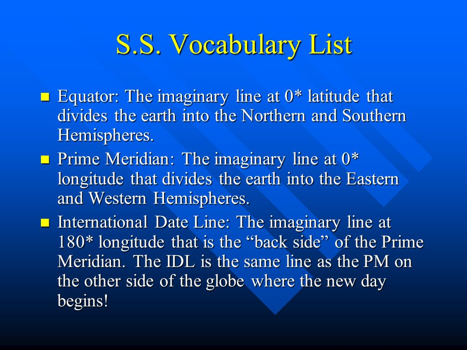 S.S. Vocabulary List Equator: The imaginary line at 0* latitude that divides the earth into the Northern and Southern Hemispheres. Equator: The imagin