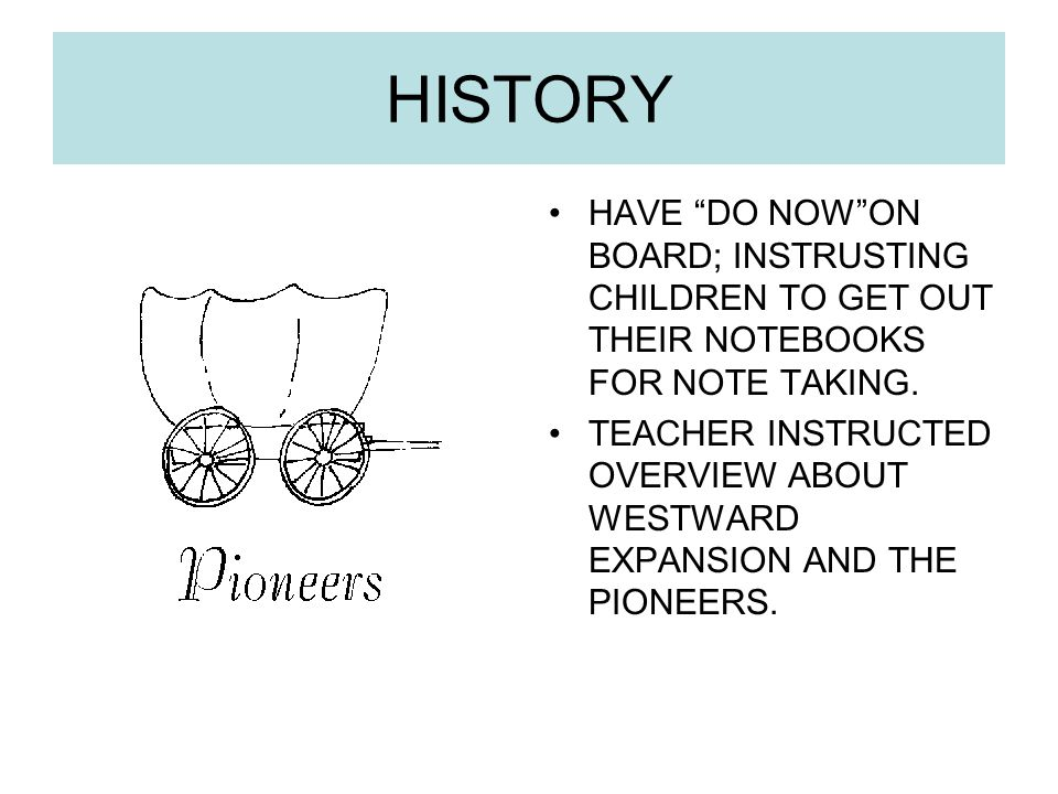 HISTORY HAVE DO NOW ON BOARD; INSTRUSTING CHILDREN TO GET OUT THEIR NOTEBOOKS FOR NOTE TAKING.