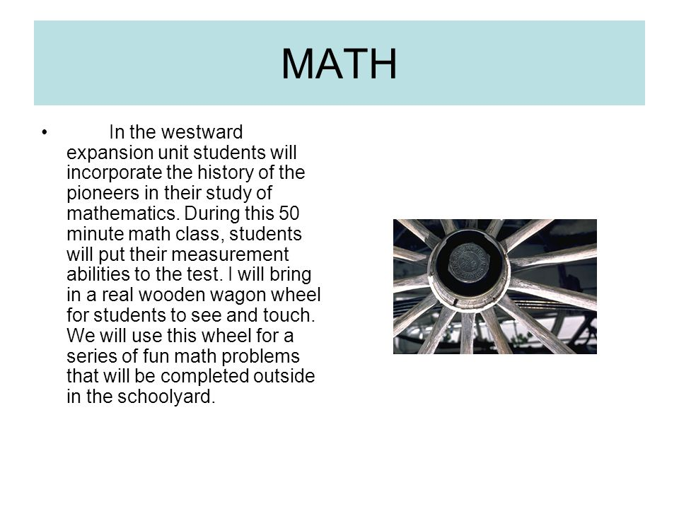 MATH In the westward expansion unit students will incorporate the history of the pioneers in their study of mathematics.