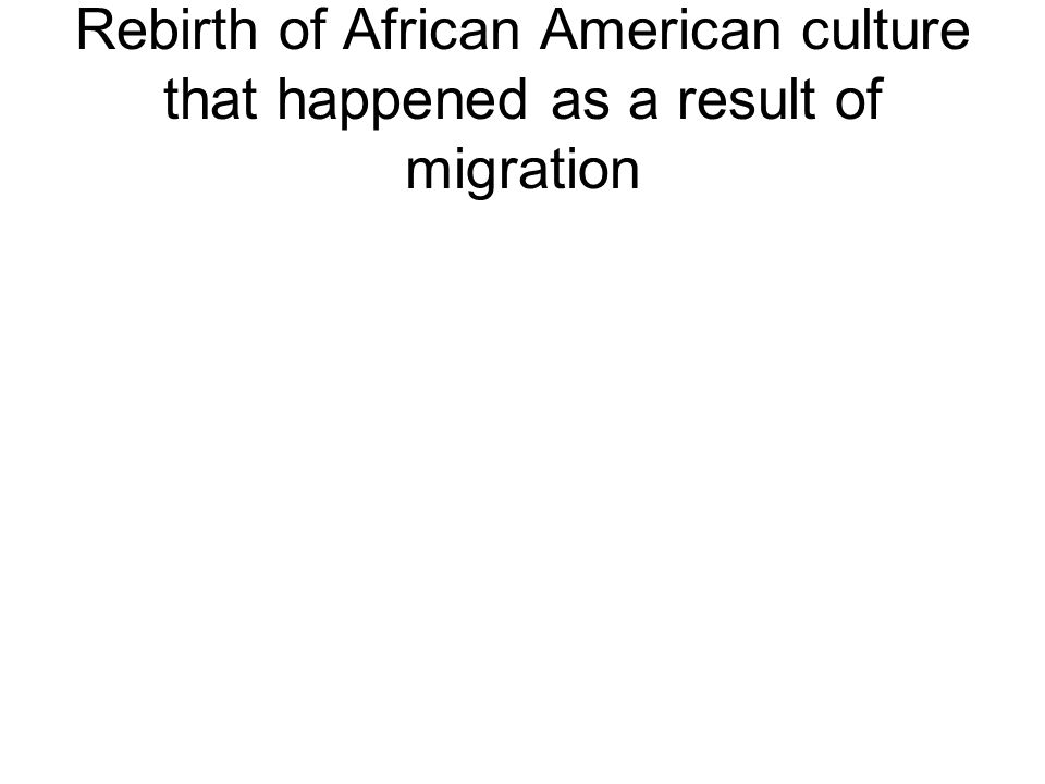 Rebirth of African American culture that happened as a result of migration