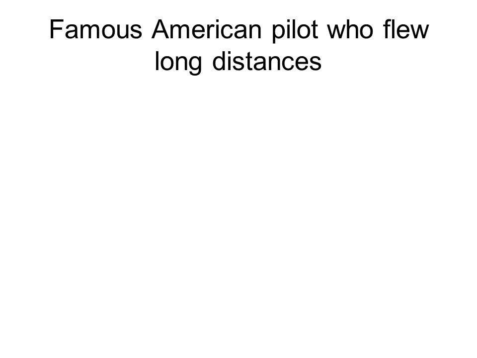 Famous American pilot who flew long distances