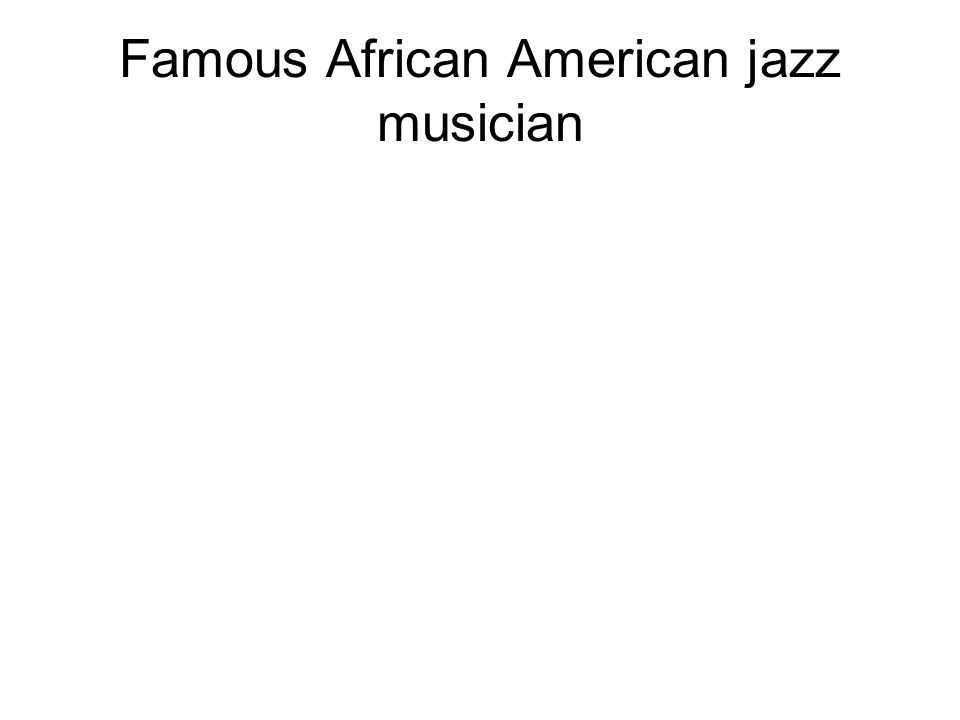 Famous African American jazz musician