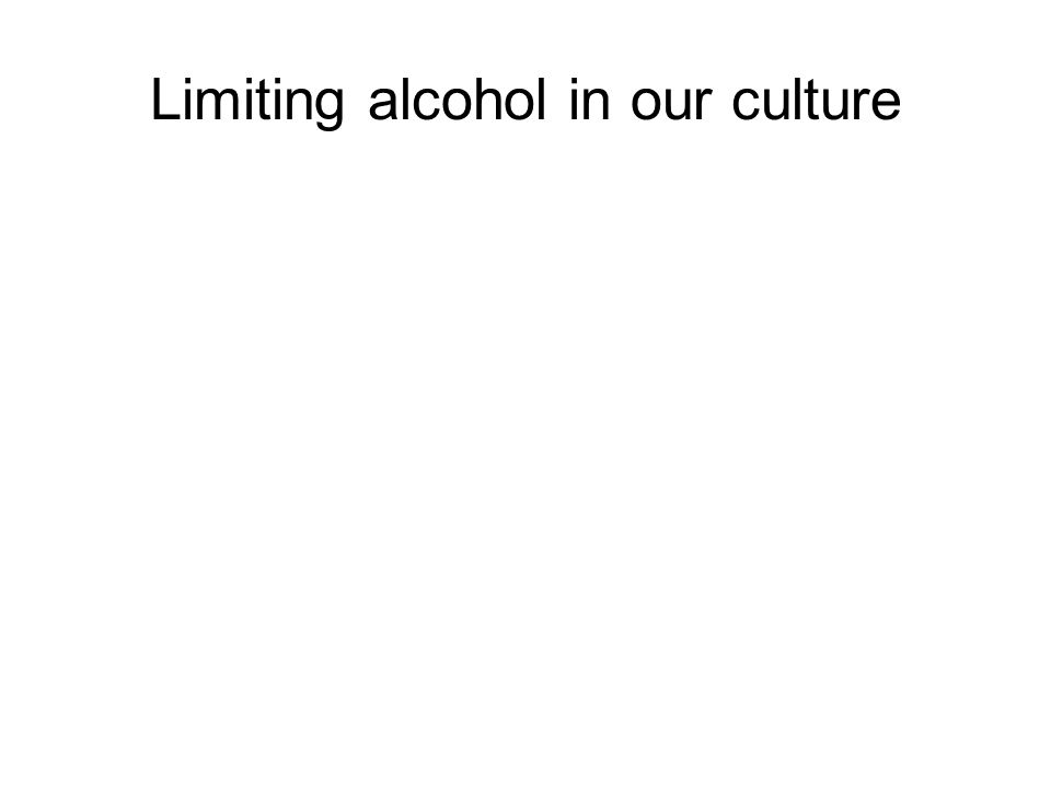 Limiting alcohol in our culture