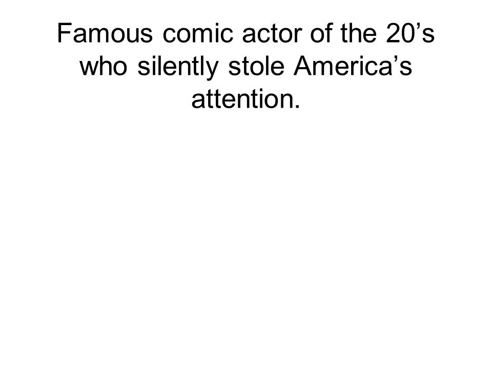 Famous comic actor of the 20's who silently stole America's attention.