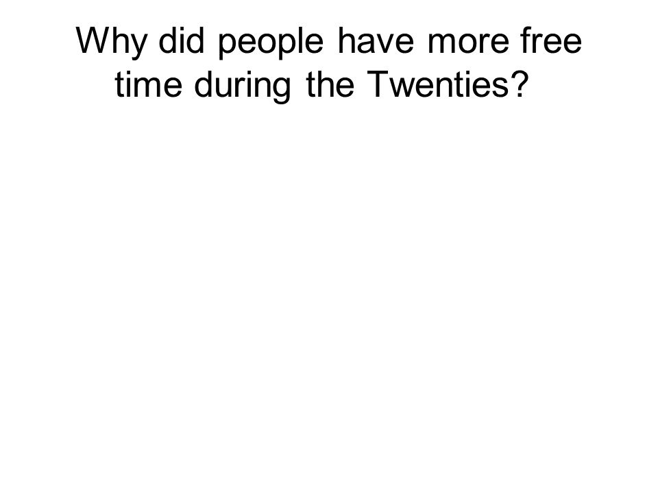 Why did people have more free time during the Twenties