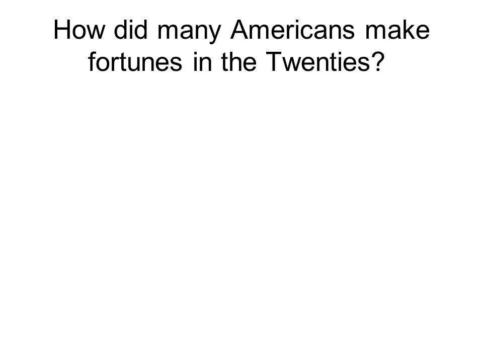 How did many Americans make fortunes in the Twenties