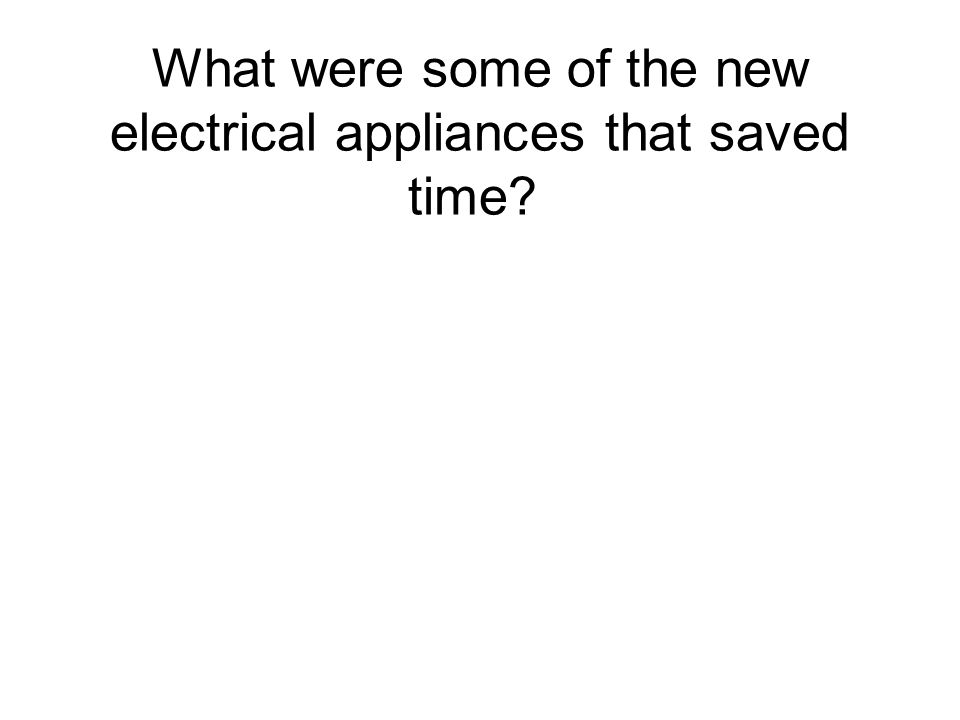What were some of the new electrical appliances that saved time