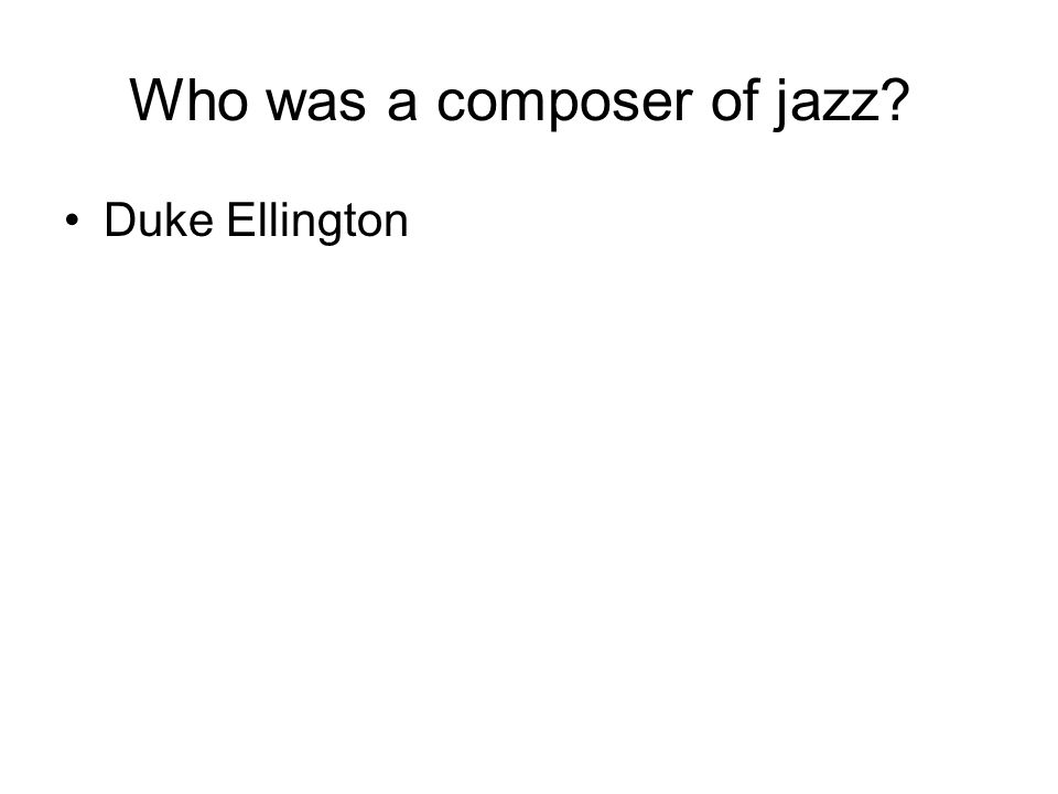 Who was a composer of jazz Duke Ellington