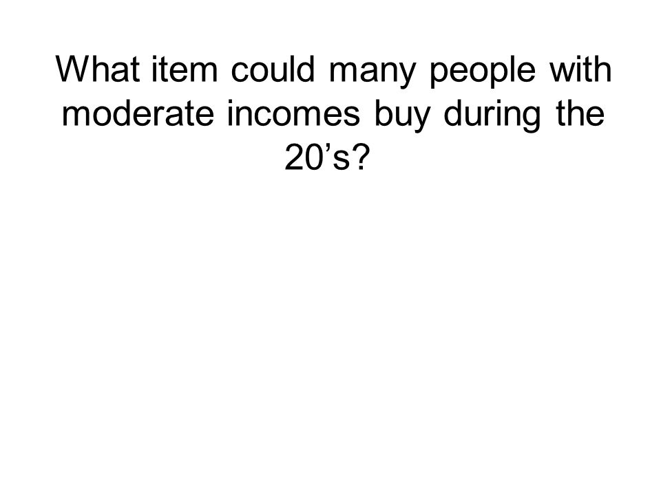 What item could many people with moderate incomes buy during the 20's