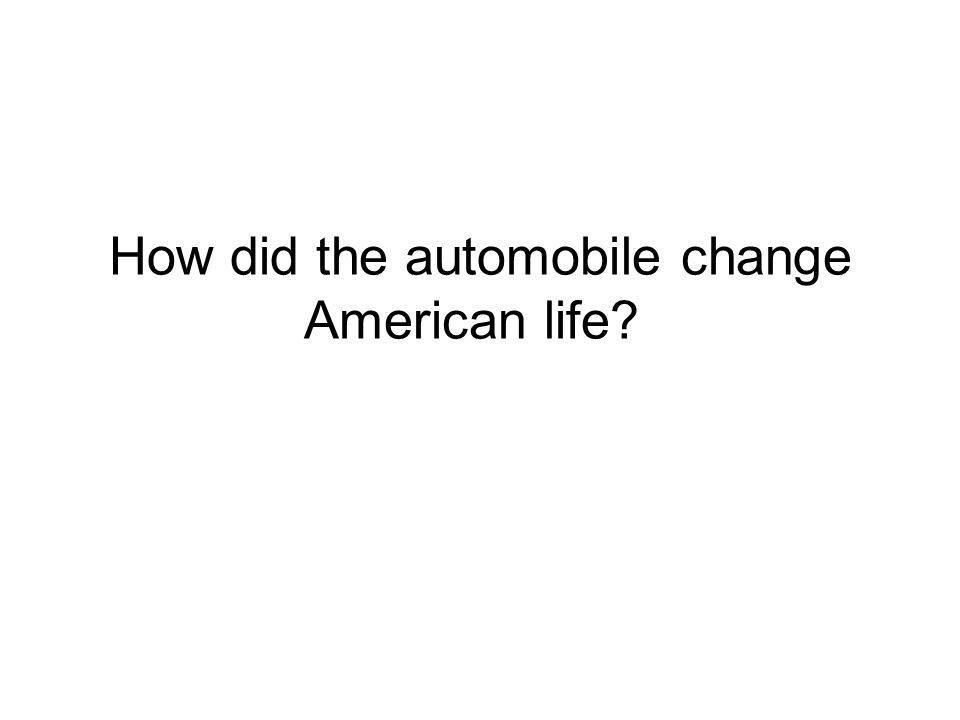 How did the automobile change American life
