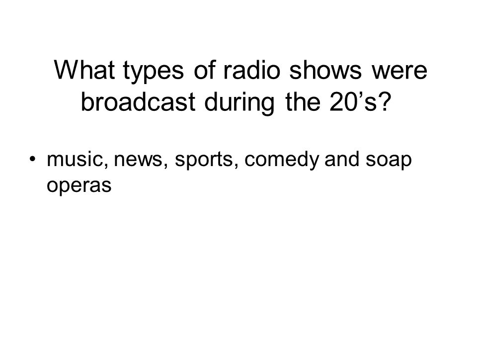 What types of radio shows were broadcast during the 20's.