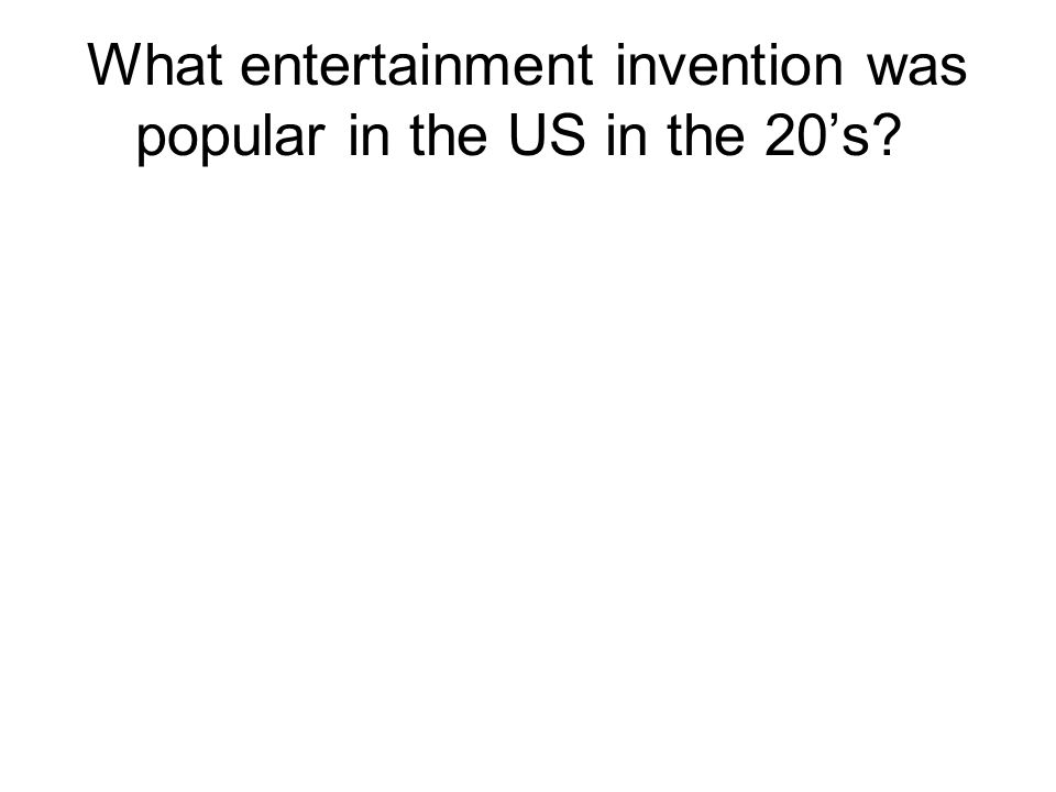 What entertainment invention was popular in the US in the 20's