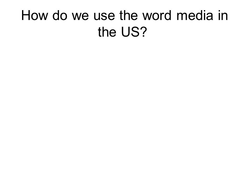 How do we use the word media in the US
