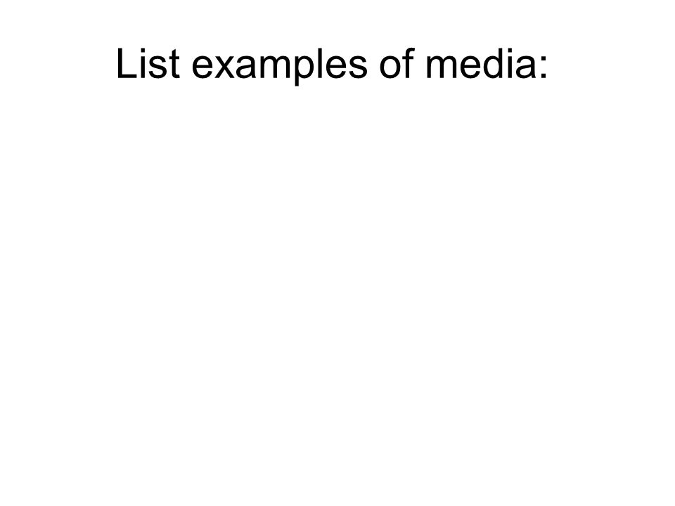 List examples of media: