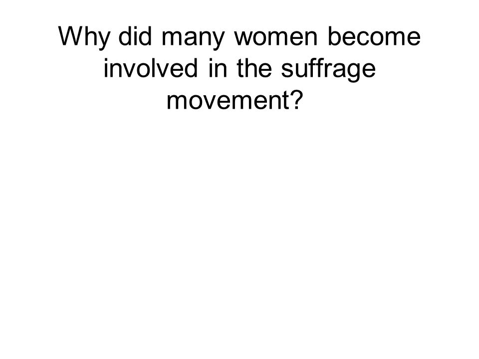 Why did many women become involved in the suffrage movement
