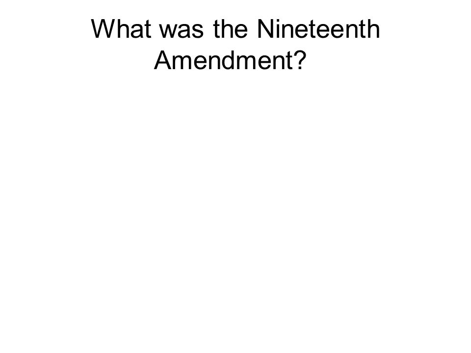 What was the Nineteenth Amendment