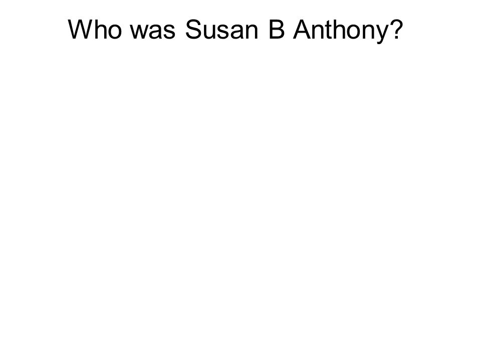 Who was Susan B Anthony