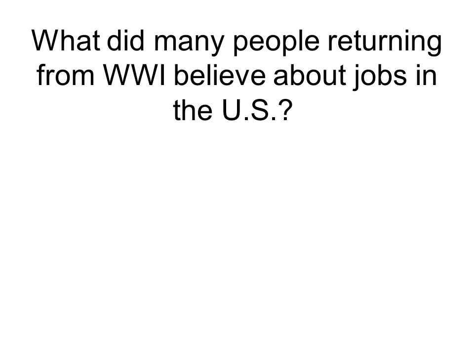 What did many people returning from WWI believe about jobs in the U.S.
