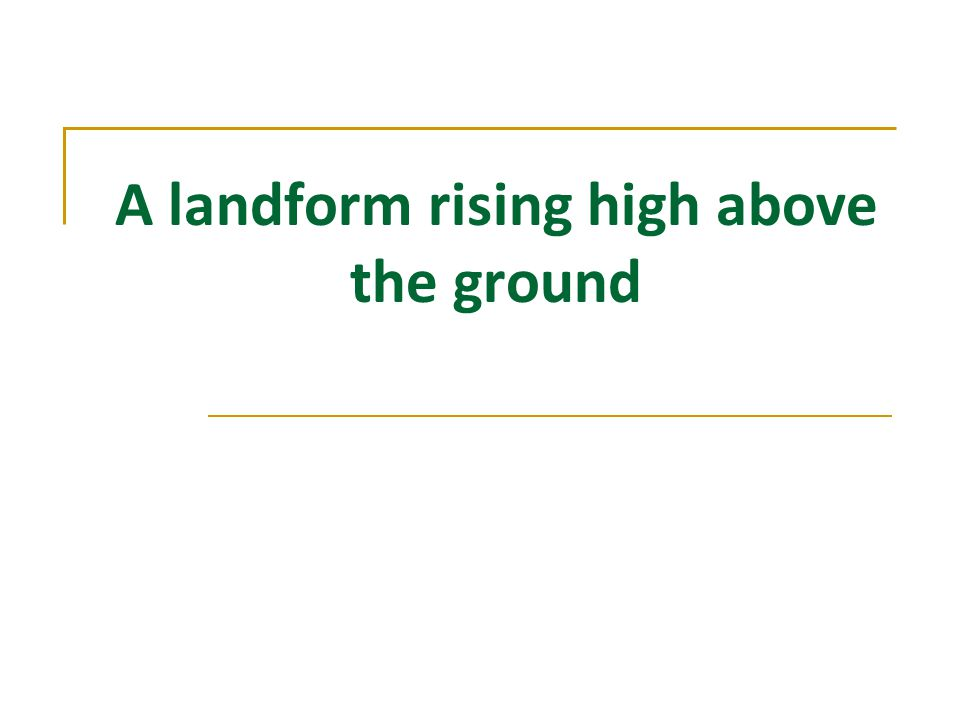 A landform rising high above the ground
