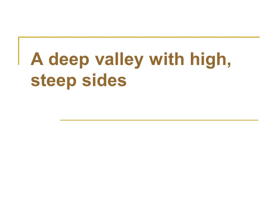 A deep valley with high, steep sides