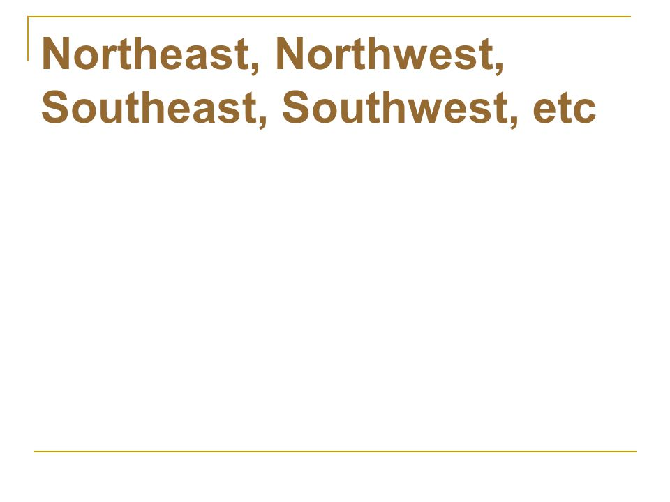 Northeast, Northwest, Southeast, Southwest, etc