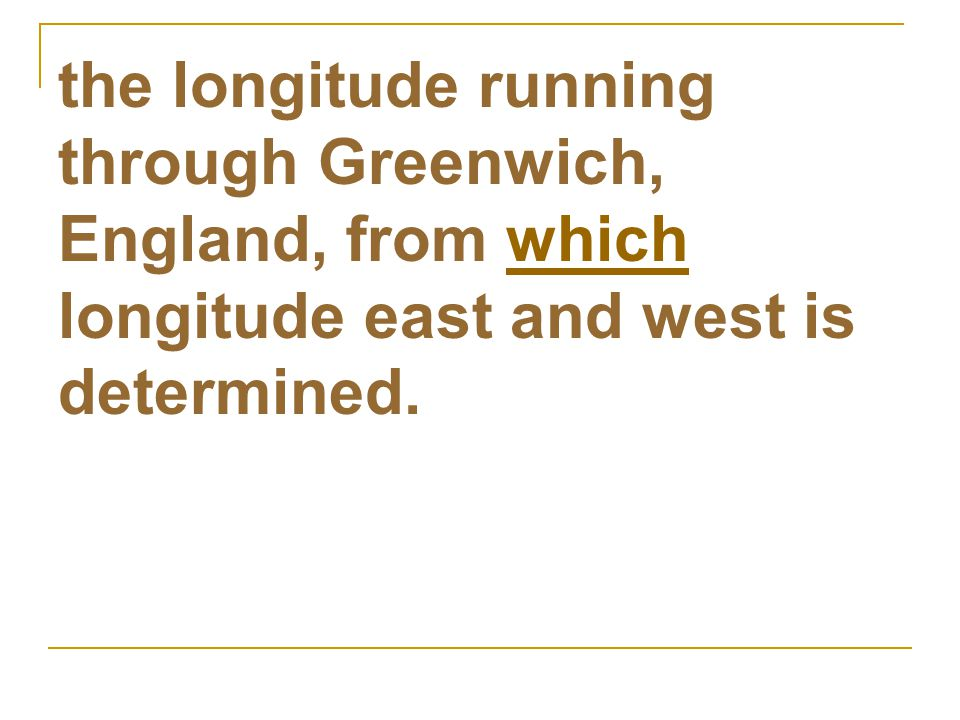 the longitude running through Greenwich, England, from which longitude east and west is determined.which