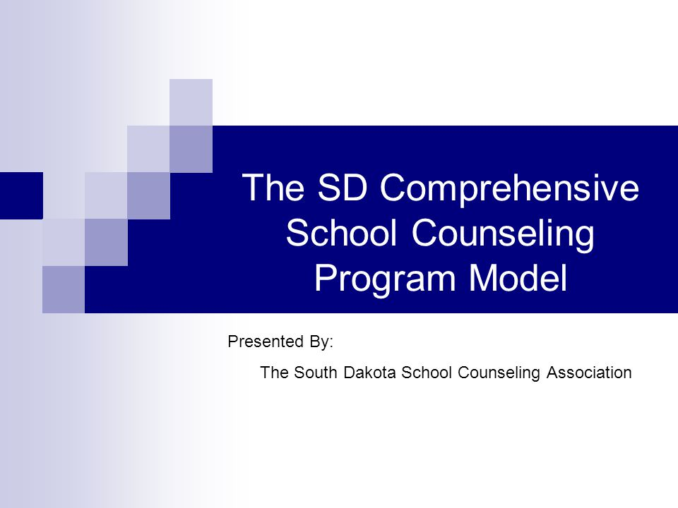 The SD Comprehensive School Counseling Program Model Presented By: The South Dakota School Counseling Association