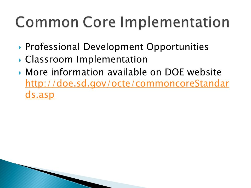  Professional Development Opportunities  Classroom Implementation  More information available on DOE website http://doe.sd.gov/octe/commoncoreStandar ds.asp http://doe.sd.gov/octe/commoncoreStandar ds.asp