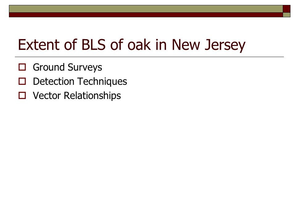 Extent of BLS of oak in New Jersey  Ground Surveys  Detection Techniques  Vector Relationships