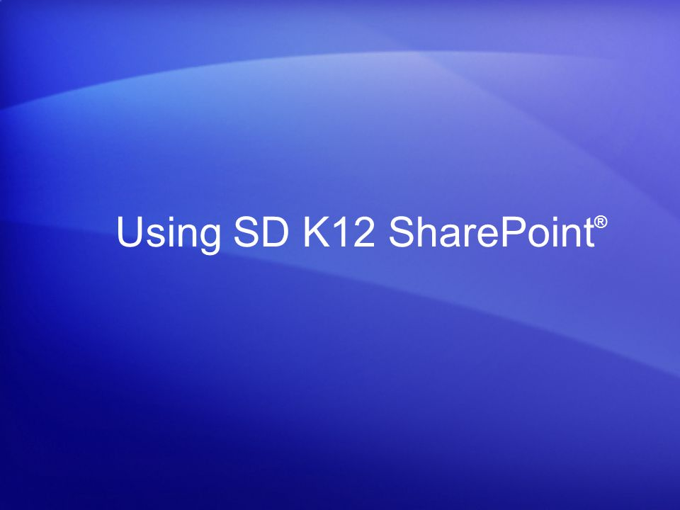 Using SD K12 SharePoint ®