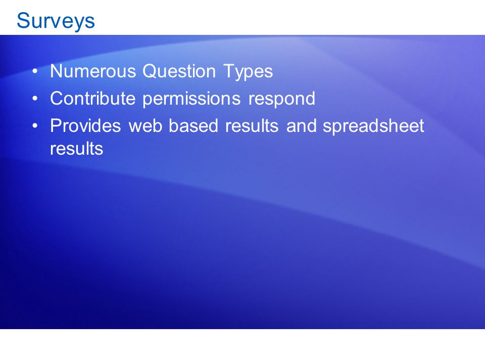 Surveys Numerous Question Types Contribute permissions respond Provides web based results and spreadsheet results