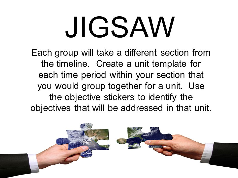 JIGSAW Each group will take a different section from the timeline. Create a unit template for each time period within your section that you would grou