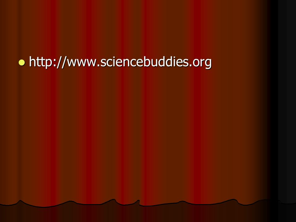 http://www.sciencebuddies.org http://www.sciencebuddies.org