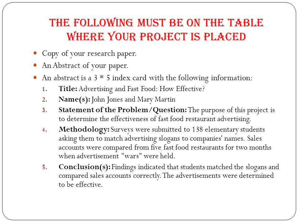 The following must be on the table where your project is placed Copy of your research paper. An Abstract of your paper. An abstract is a 3 * 5 index c