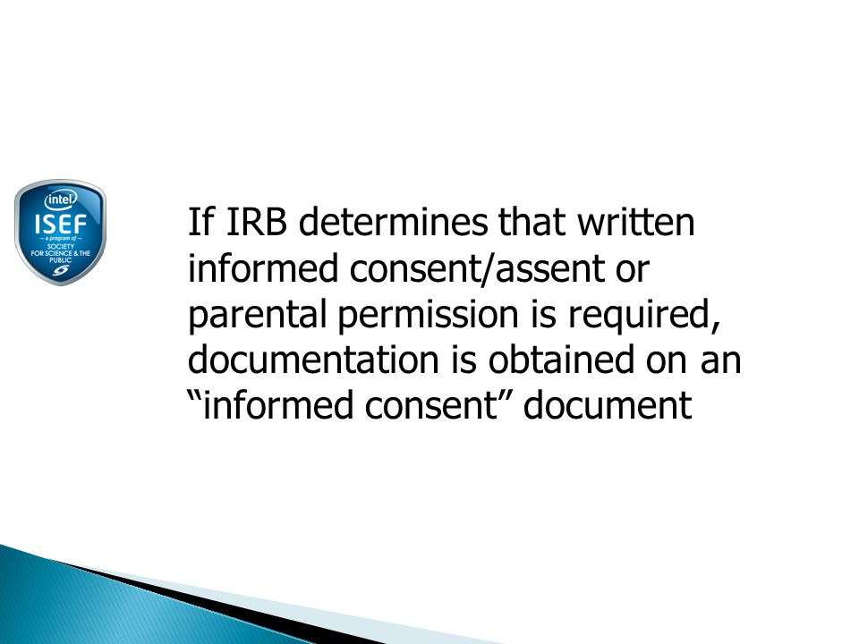 If IRB determines that written informed consent/assent or parental permission is required, documentation is obtained on an informed consent document