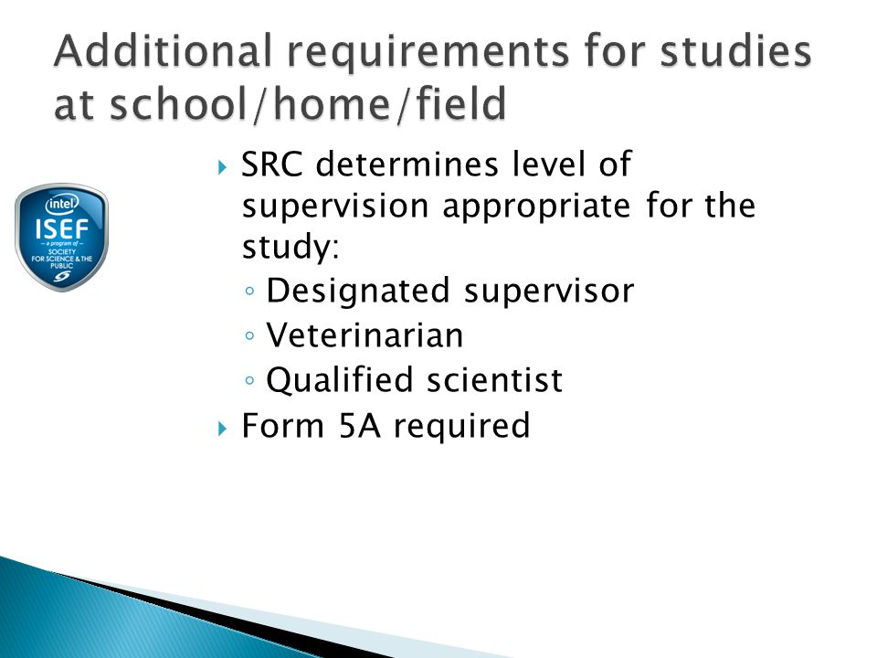  SRC determines level of supervision appropriate for the study: ◦ Designated supervisor ◦ Veterinarian ◦ Qualified scientist  Form 5A required