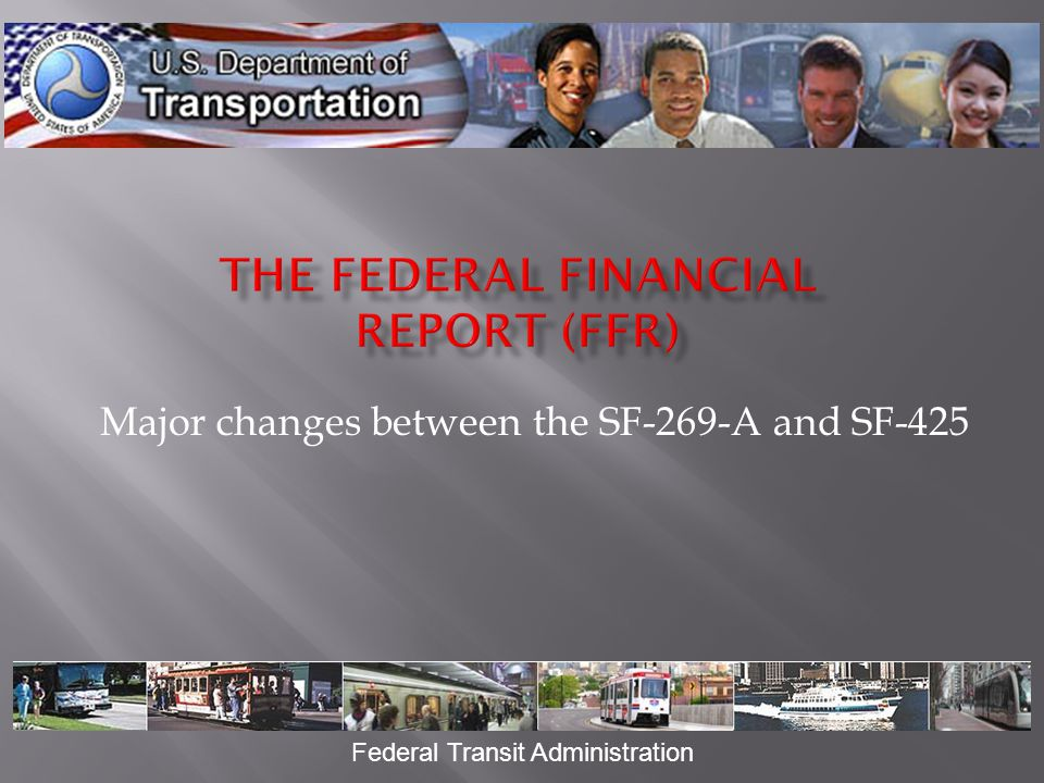 Major changes between the SF-269-A and SF-425 Federal Transit Administration