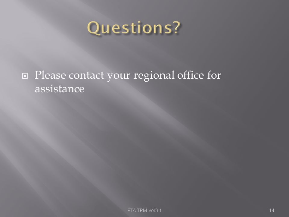  Please contact your regional office for assistance FTA TPM ver3.114