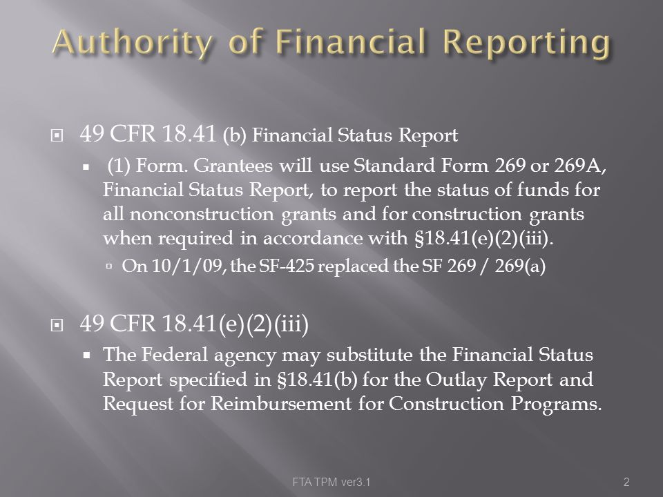  49 CFR 18.41 (b) Financial Status Report  (1) Form.
