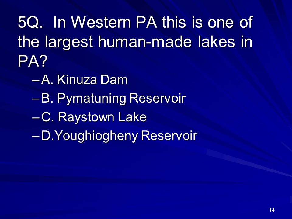 14 5Q. In Western PA this is one of the largest human-made lakes in PA.