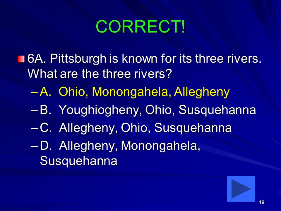 19 CORRECT. 6A. Pittsburgh is known for its three rivers.