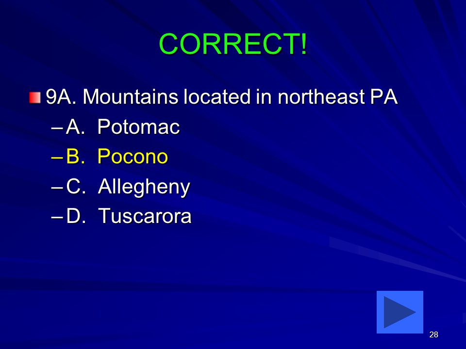 28 CORRECT. 9A. Mountains located in northeast PA –A.