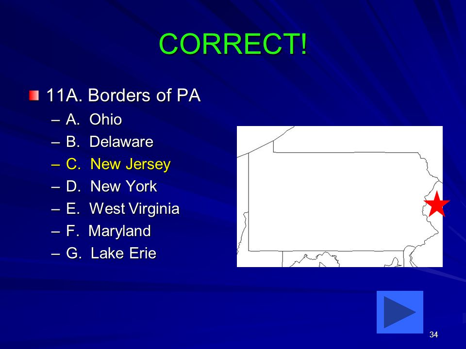 34 CORRECT. 11A. Borders of PA –A. Ohio –B. Delaware –C.