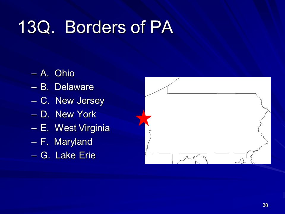 38 13Q. Borders of PA –A. Ohio –B. Delaware –C.