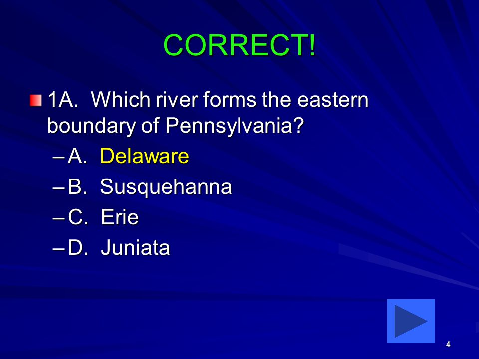 4 CORRECT. 1A. Which river forms the eastern boundary of Pennsylvania.
