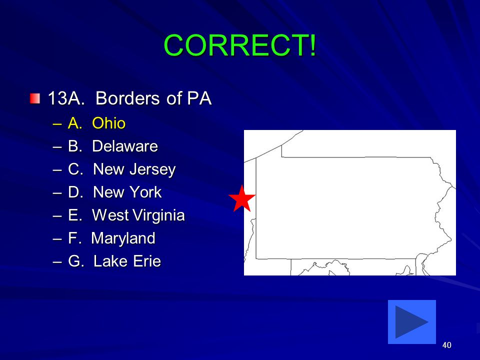 40 CORRECT. 13A. Borders of PA –A. Ohio –B. Delaware –C.