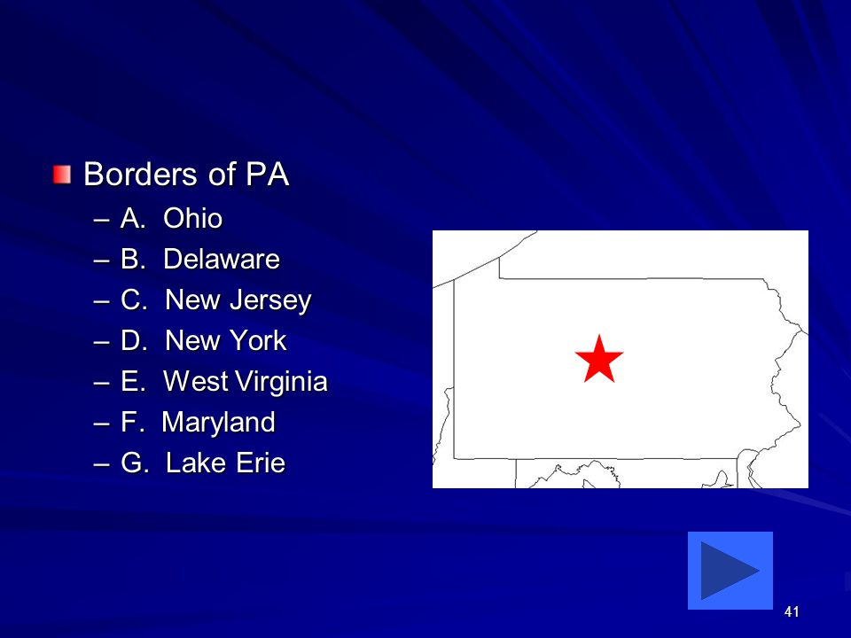 41 Borders of PA –A. Ohio –B. Delaware –C. New Jersey –D.