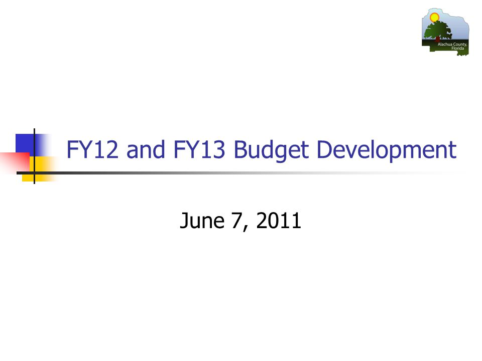 FY12 and FY13 Budget Development June 7, 2011