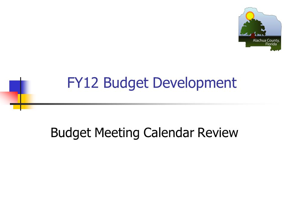 FY12 Budget Development Budget Meeting Calendar Review