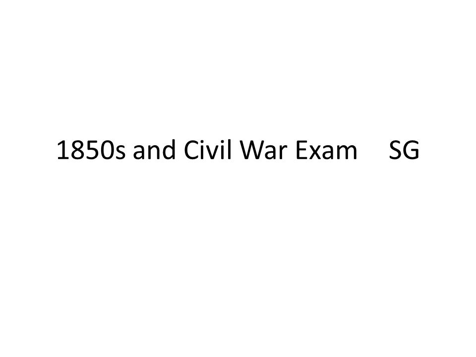 1850s and Civil War ExamSG